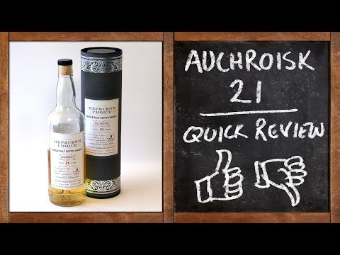 Whisky Quick Review - Auchroisk 21 Hepburn's Choice - UC8SRb1OrmX2xhb6eEBASHjg