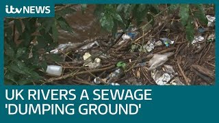 England's rivers are 'dumping grounds for sewage'   ITV News
