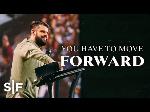 You Have To Move Forward  Steven Furtick