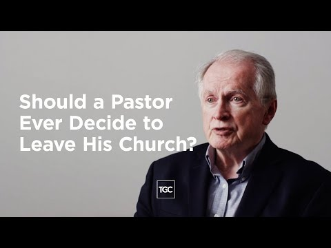 Should a Pastor Ever Decide to Leave His Church?