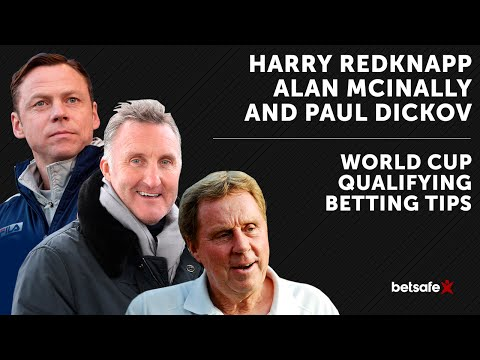 World Cup Qualifying Betting Tips - Harry Redknapp, Alan McInally and Paul Dickov