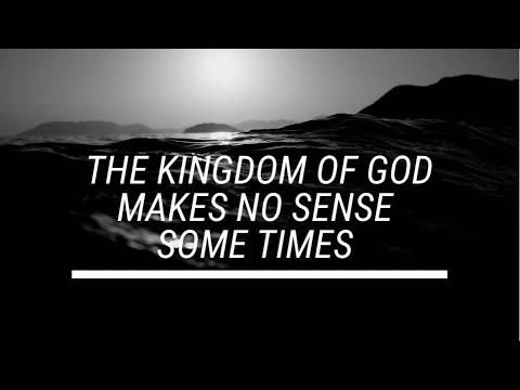 The Kingdom of God makes no Sense Some Times