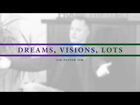 Dreams, Visions, Lots - Ask Pastor Tim