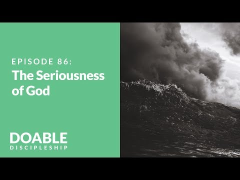 The Seriousness of God: Episode 86 of Saddleback Doable Discipleship
