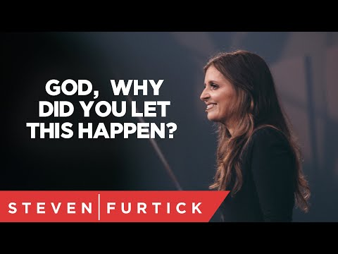God, why did you let this happen?  Holly Furtick