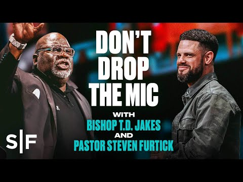 Don't Drop The Mic  A Conversation With Bishop T.D. Jakes and Pastor Steven Furtick