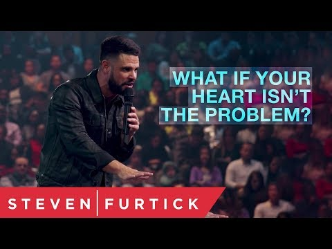 What if your heart is not the problem?  Pastor Steven Furtick