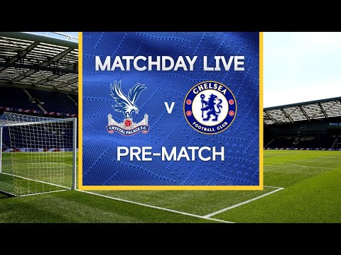 Matchday Live: Crystal Palace v Chelsea   Pre-Match   Premier League Matchday