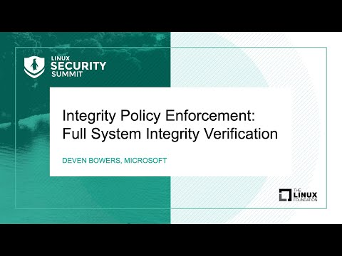 Integrity Policy Enforcement: Full System Integrity Verification - Deven Bowers, Microsoft