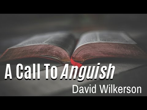 A Call to Anguish - David Wilkerson