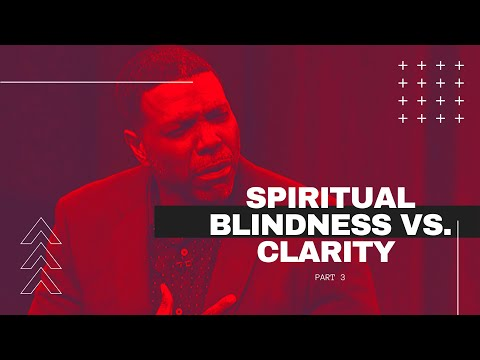 Spiritual Clarity VS  Blindness Part 3  Creflo Dollar