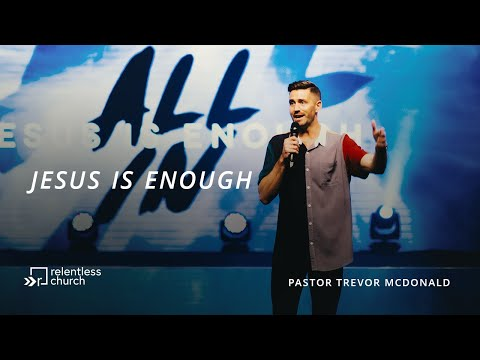 Jesus Is Enough  All In Series  Pastor Trevor McDonald