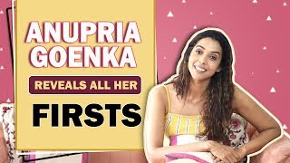 Anupria Goenka Shares Her Firsts | Audition, Heartbreak & More