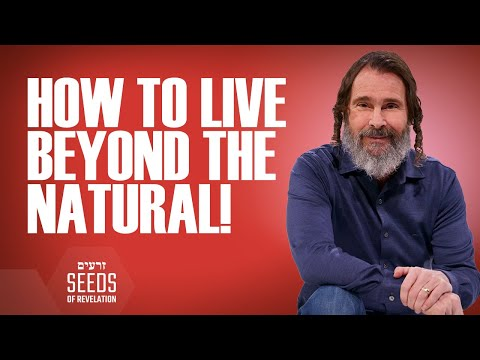 How to Live Beyond the Natural!  Seeds of Revelation