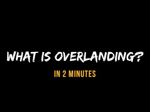 What Is Overlanding? In 2 Minutes