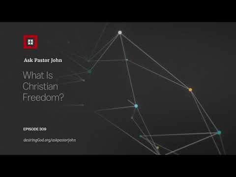 What Is Christian Freedom? // Ask Pastor John