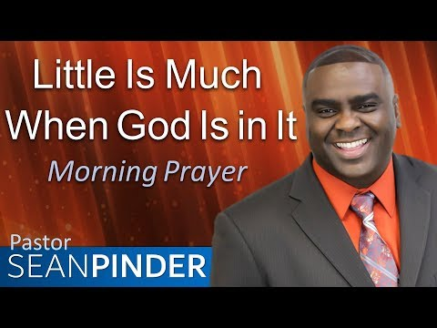 LITTLE IS MUCH WHEN GOD IS IN IT - 2 KINGS 4 - MORNING PRAYER  PASTOR SEAN PINDER