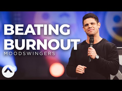 Beating Burnout  Moodswingers  Out Of The Vault  Steven Furtick  Elevation Church