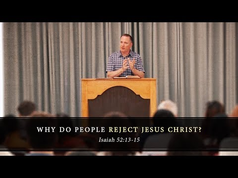 Why Do People Reject Jesus Christ? (Isaiah 52:13-15) - Tim Conway