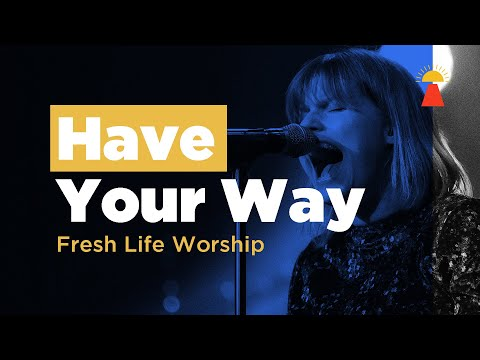 Have Your Way // Live // Fresh Life Worship