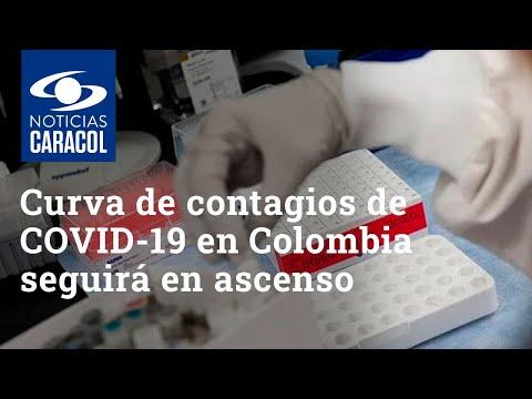 Curva de contagios de COVID-19 en Colombia seguirá en ascenso, dicen expertos