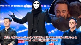 BGT: Ant leaves fans in TEARS as his friendship with Dec is tested -24H Highlight News