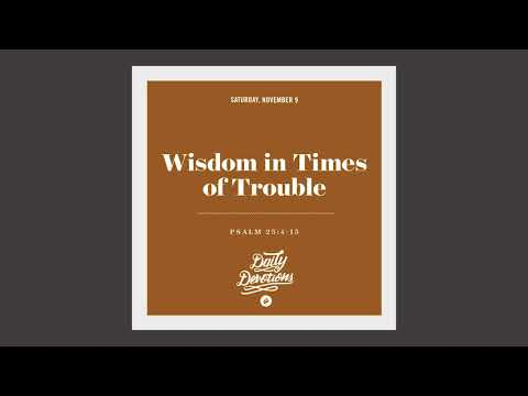 Wisdom in Times of Trouble - Daily Devotion