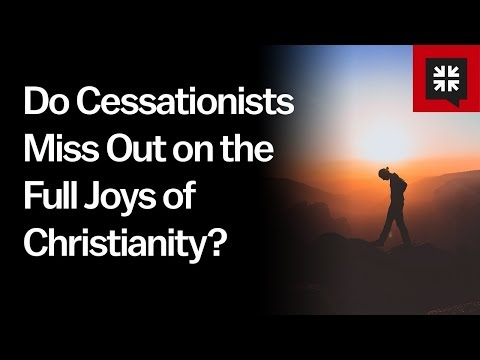 Do Cessationists Miss Out on the Full Joys of Christianity? // Ask Pastor John