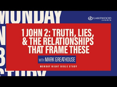 1 John 2: Truth, Lies, & the Relationships that Frame These  Mark Greathouse