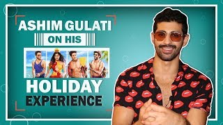 Ashim Gulati Talks About The Holiday, Shooting Experience & More