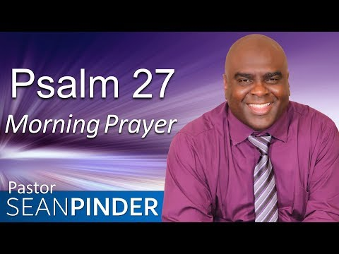 GOD IS YOUR DEFENDER - PSALM 27 - MORNING PRAYER  PASTOR SEAN PINDER