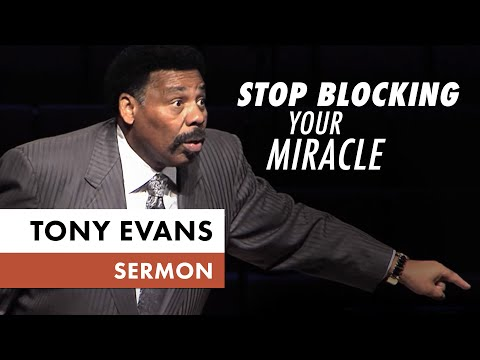 Stop Blocking Your Miracle - Tony Evans Sermon