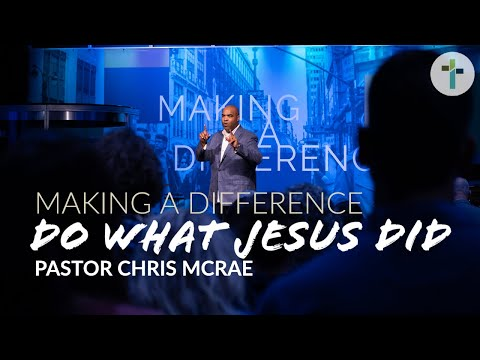 Making A Difference  Do What Jesus Did  Chris McRae  Sojourn Church