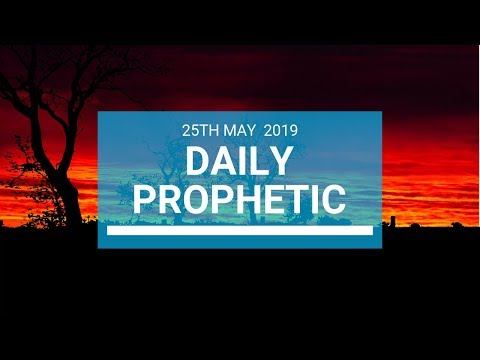 Daily Prophetic 25 May 2019