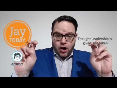 Thought Leadership is Given, Not Taken: Jay Today 2.4