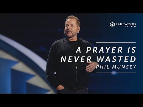 A Prayer is Never Wasted  Phil Munsey  2020