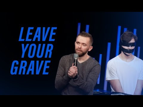 LEAVE YOUR GRAVE  Pastor Vlad