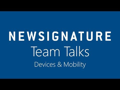 New Signature Team Talks - Devices and Mobility