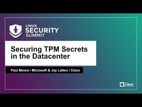 Securing TPM Secrets in the Datacenter - Paul Moore, Microsoft & Joy Latten, Cisco
