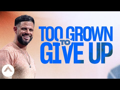 Too Grown To Give Up  Pastor Steven Furtick  Elevation Church
