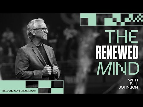The Renewed Mind  Bill Johnson  Hillsong Conference - Sydney 2019