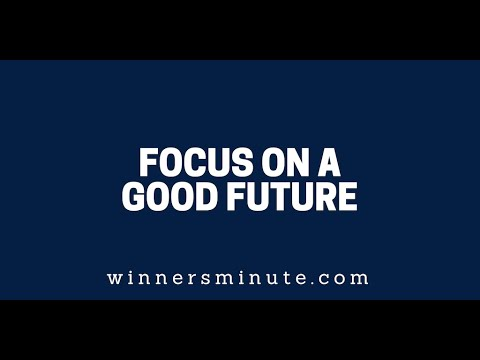 Focus on a Good Future  The Winner's Minute With Mac Hammond