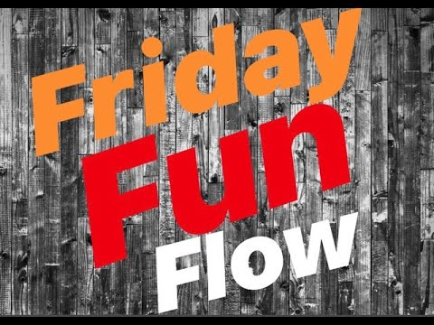 Friday Fun Flow