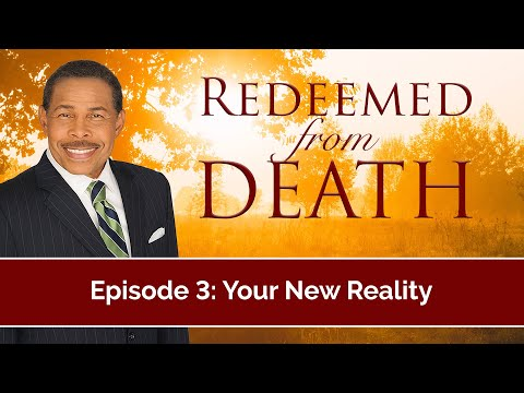 Your New Reality - Redeemed from Death