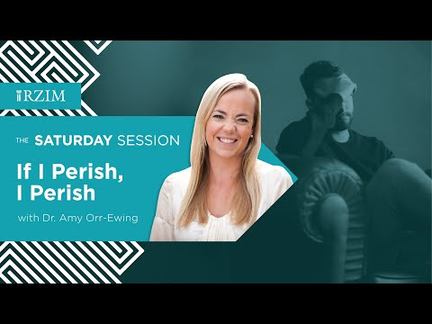 If I Perish, I Perish  Dr. Amy Orr-Ewing  THE SATURDAY SESSION  RZIM