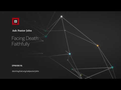 Facing Death Faithfully // Ask Pastor John