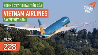 VLOG #228: Hình ảnh đầu tiên về Boeing 787-10 Vietnam Airlines trên đường về | Yêu Máy Bay
