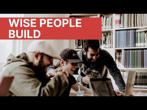 Wise People Build - Kingdom Insight (MUST WATCH)