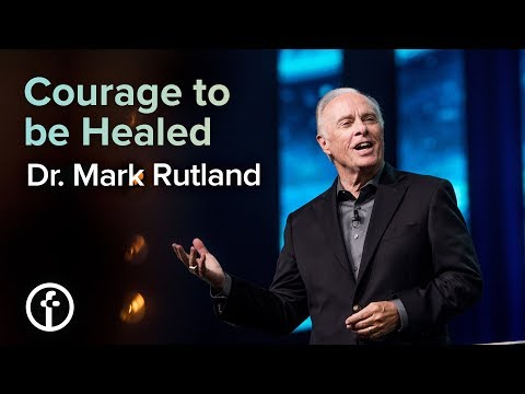 Courage to be Healed  Dr. Mark Rutland