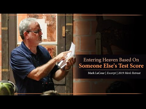 Entering Heaven Based On Someone Else's Test Score - Mark LaCour